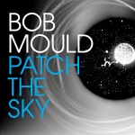 10_700_700_580_bobmould_patchthesky_900px.jpg